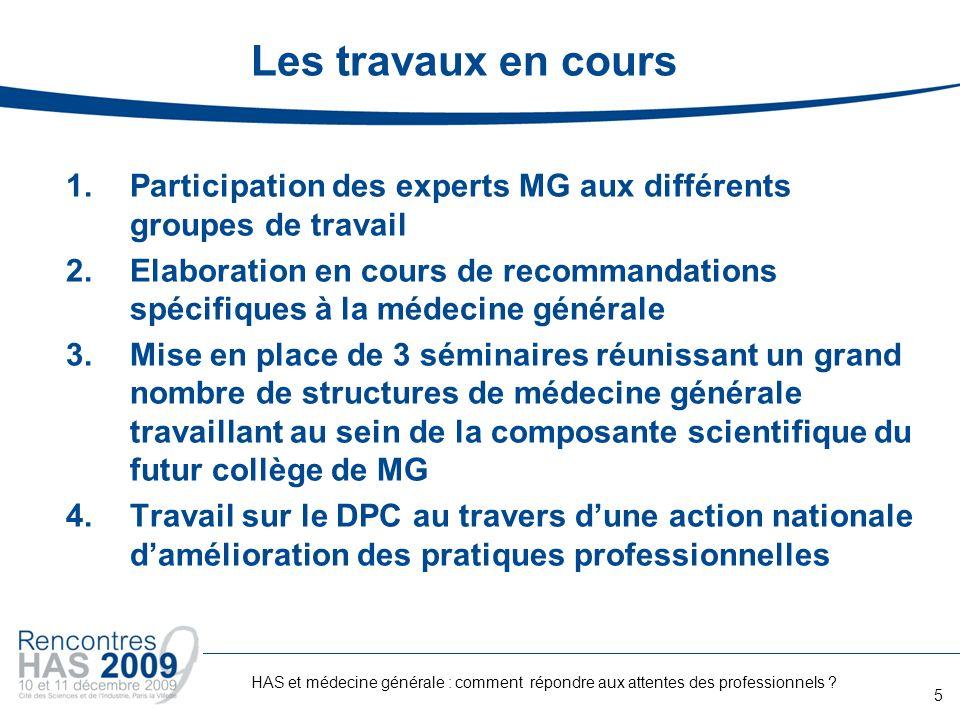 Les travaux en cours 1.Participation des experts MG aux différents groupes de travail 2.Elaboration en cours de recommandations spécifiques à la médec