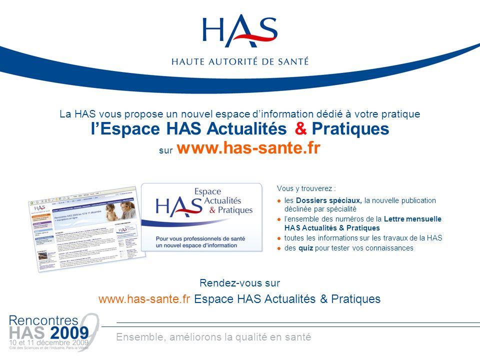 Ensemble, améliorons la qualité en santé La HAS vous propose un nouvel espace dinformation dédié à votre pratique lEspace HAS Actualités & Pratiques s