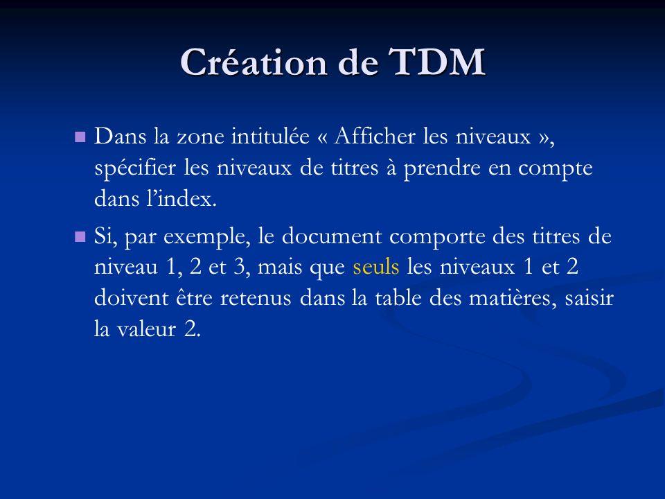 Création de TDM Dans la zone intitulée « Afficher les niveaux », spécifier les niveaux de titres à prendre en compte dans lindex. Si, par exemple, le
