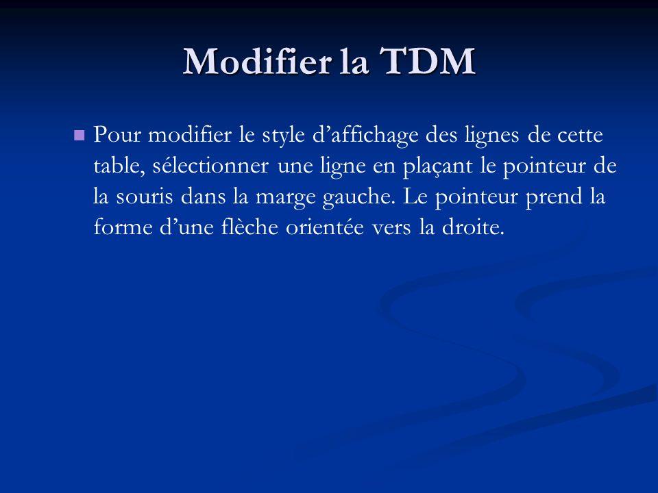 Modifier la TDM Pour modifier le style daffichage des lignes de cette table, sélectionner une ligne en plaçant le pointeur de la souris dans la marge