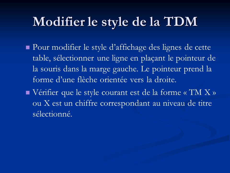 Modifier le style de la TDM Pour modifier le style daffichage des lignes de cette table, sélectionner une ligne en plaçant le pointeur de la souris dans la marge gauche.