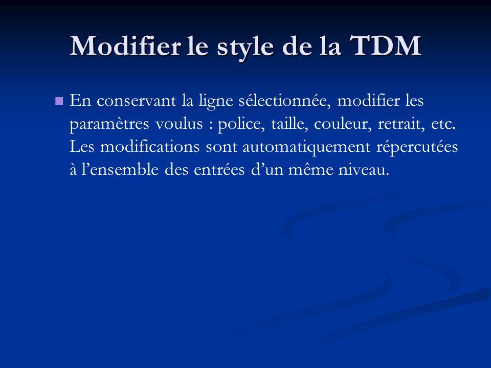Modifier le style de la TDM En conservant la ligne sélectionnée, modifier les paramètres voulus : police, taille, couleur, retrait, etc. Les modificat