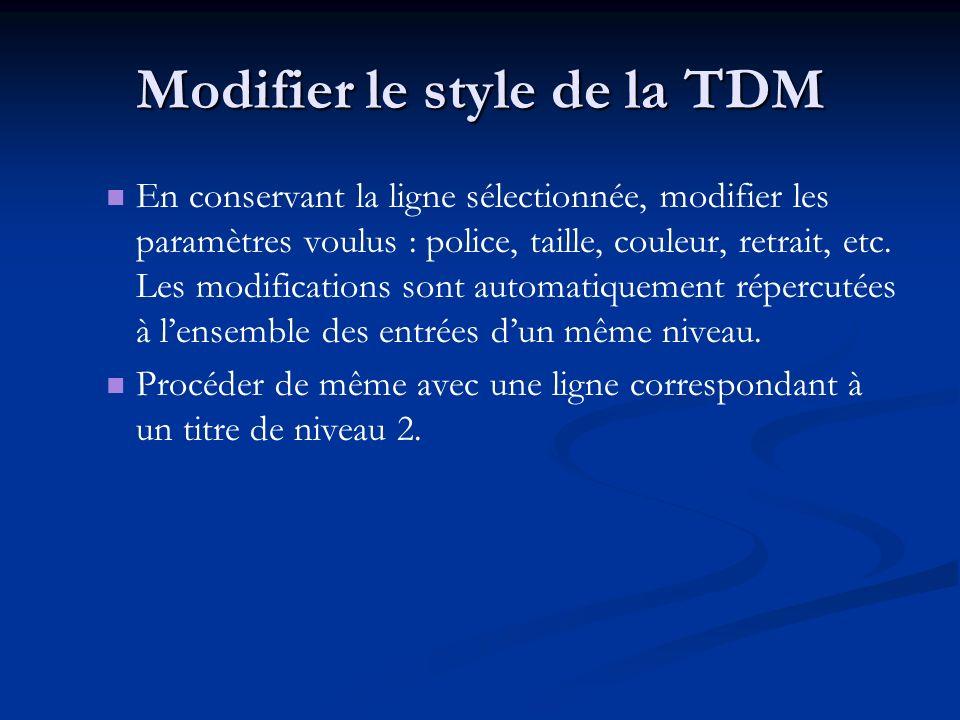 Modifier le style de la TDM En conservant la ligne sélectionnée, modifier les paramètres voulus : police, taille, couleur, retrait, etc.