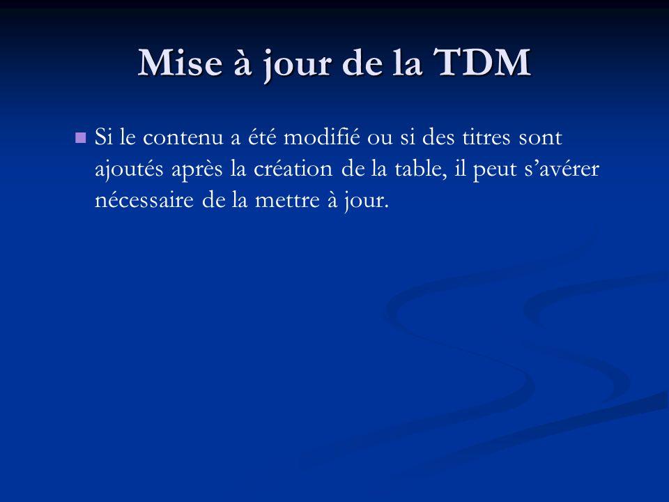 Mise à jour de la TDM Si le contenu a été modifié ou si des titres sont ajoutés après la création de la table, il peut savérer nécessaire de la mettre