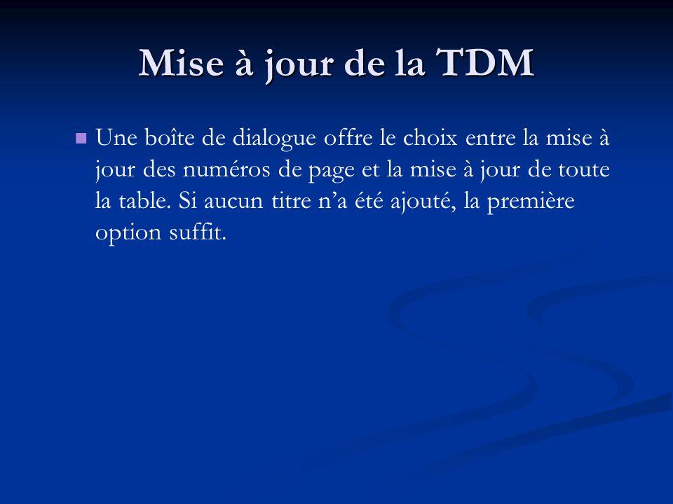 Mise à jour de la TDM Une boîte de dialogue offre le choix entre la mise à jour des numéros de page et la mise à jour de toute la table. Si aucun titr