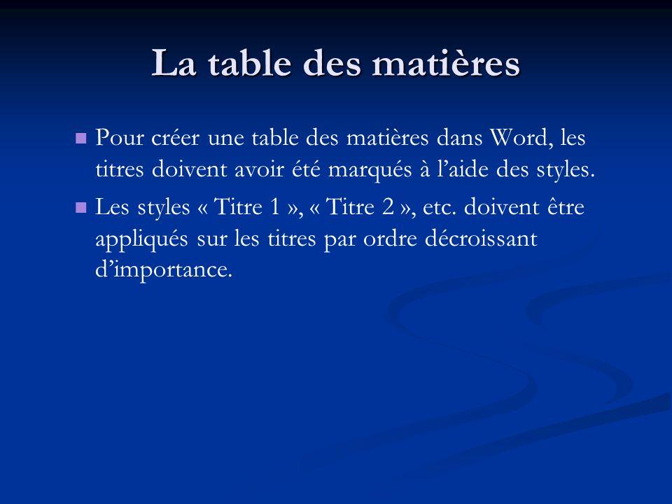 La table des matières Pour créer une table des matières dans Word, les titres doivent avoir été marqués à laide des styles.