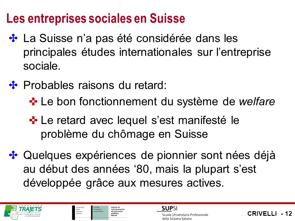 Les entreprises sociales en Suisse La Suisse na pas été considérée dans les principales études internationales sur lentreprise sociale. Probables rais
