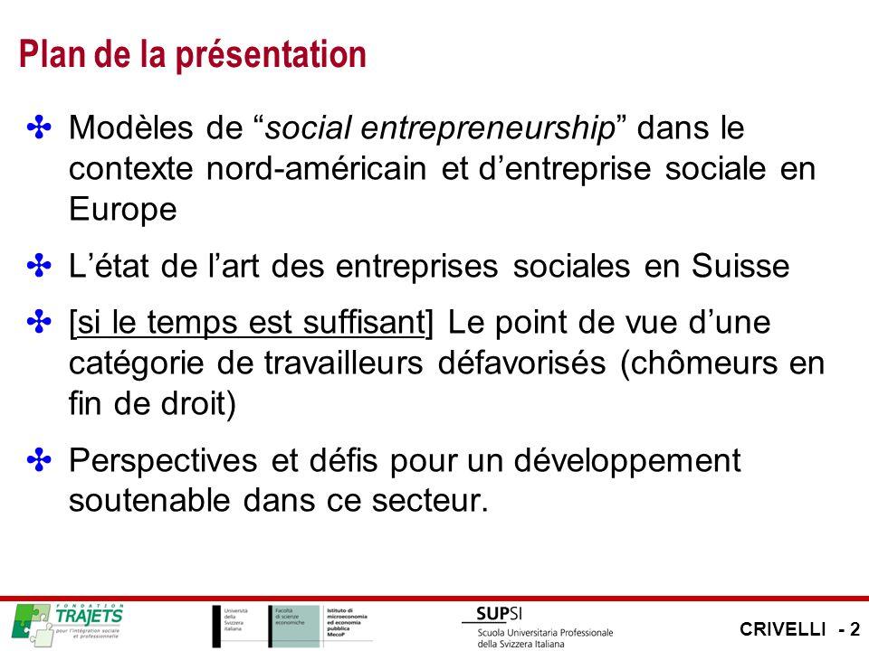 Plan de la présentation Modèles de social entrepreneurship dans le contexte nord-américain et dentreprise sociale en Europe Létat de lart des entreprises sociales en Suisse [si le temps est suffisant] Le point de vue dune catégorie de travailleurs défavorisés (chômeurs en fin de droit) Perspectives et défis pour un développement soutenable dans ce secteur.