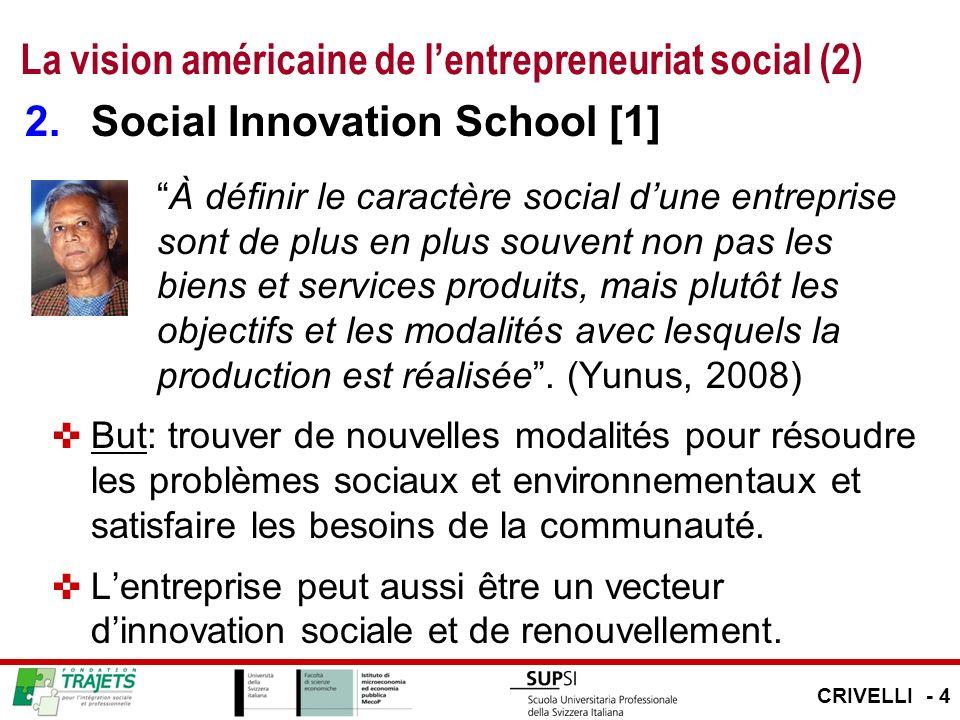La vision américaine de lentrepreneuriat social (2) 2.Social Innovation School [1] À définir le caractère social dune entreprise sont de plus en plus souvent non pas les biens et services produits, mais plutôt les objectifs et les modalités avec lesquels la production est réalisée.