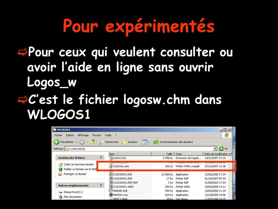 Pour expérimentés Pour ceux qui veulent consulter ou avoir laide en ligne sans ouvrir Logos_w Cest le fichier logosw.chm dans WLOGOS1