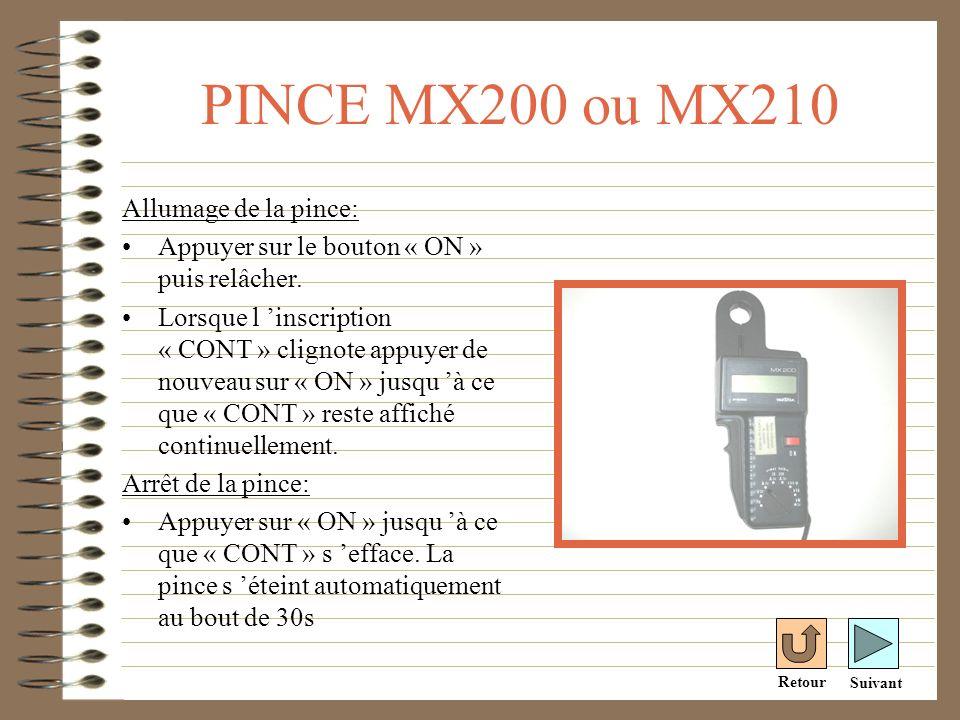 PINCE MX200 ou MX210 Allumage de la pince: Appuyer sur le bouton « ON » puis relâcher. Lorsque l inscription « CONT » clignote appuyer de nouveau sur
