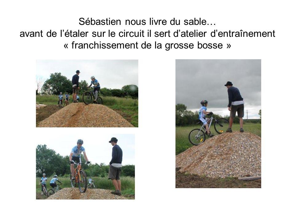 Sébastien nous livre du sable… avant de létaler sur le circuit il sert datelier dentraînement « franchissement de la grosse bosse »