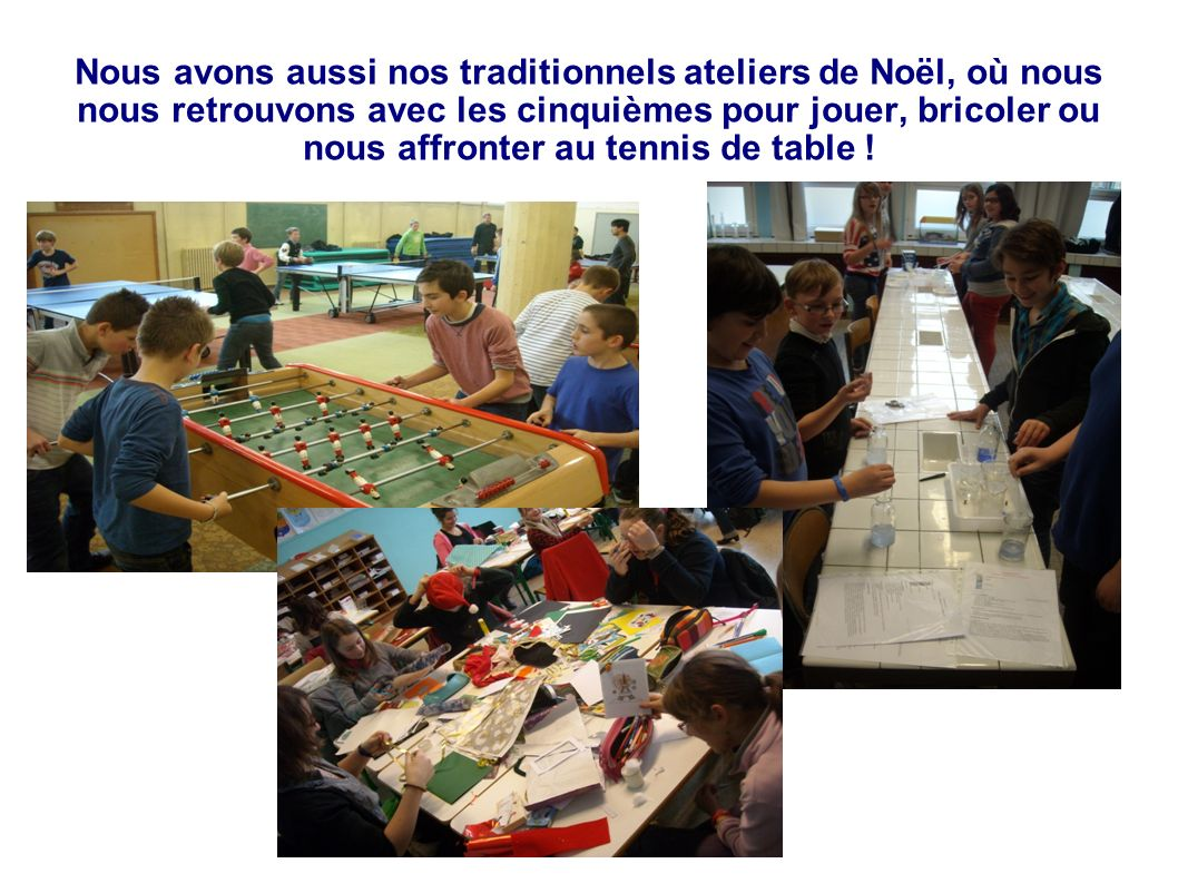 Nous avons aussi nos traditionnels ateliers de Noël, où nous nous retrouvons avec les cinquièmes pour jouer, bricoler ou nous affronter au tennis de table !