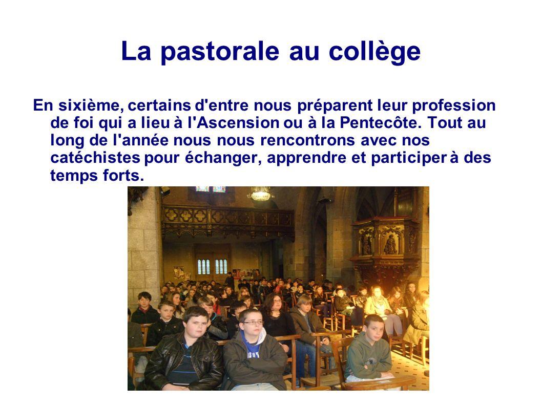 La pastorale au collège En sixième, certains d'entre nous préparent leur profession de foi qui a lieu à l'Ascension ou à la Pentecôte. Tout au long de