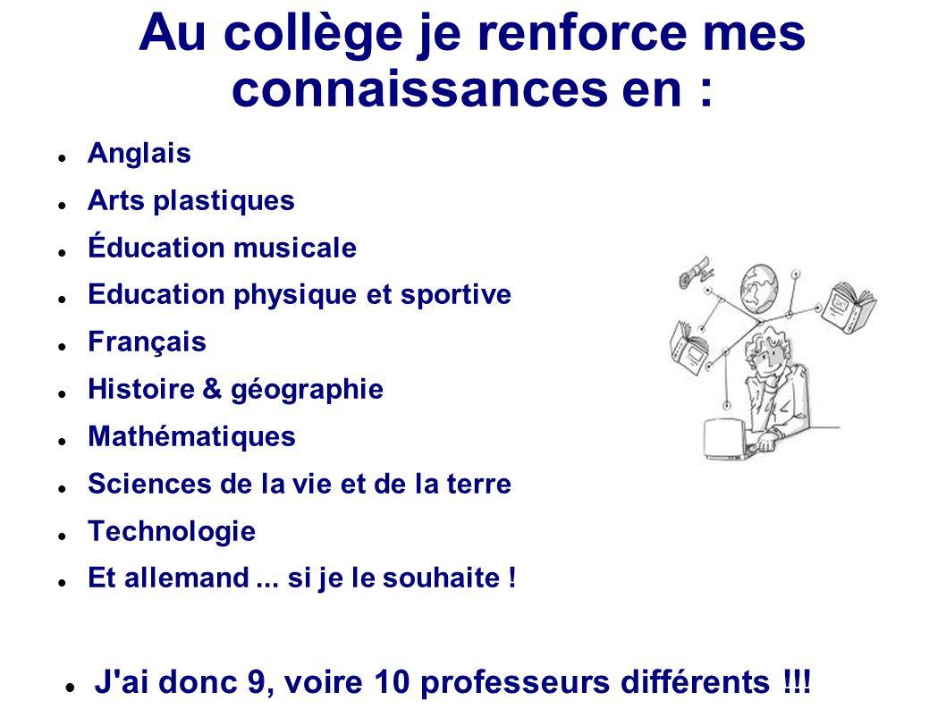 Au collège je renforce mes connaissances en : Anglais Arts plastiques Éducation musicale Education physique et sportive Français Histoire & géographie