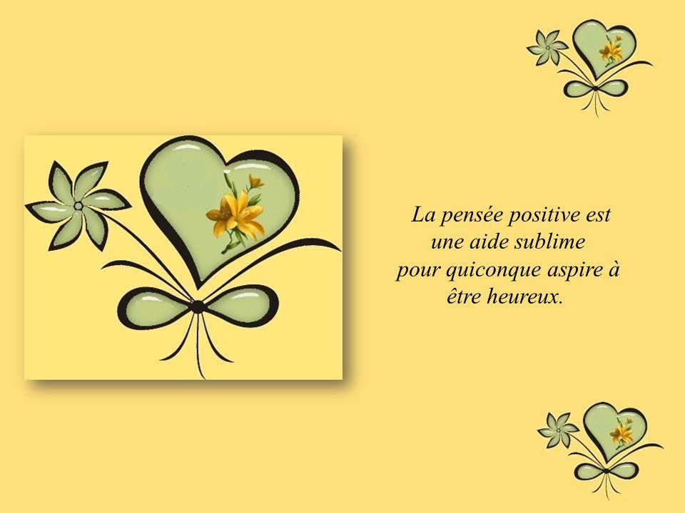 La pensée positive est une aide sublime pour quiconque aspire à être heureux.