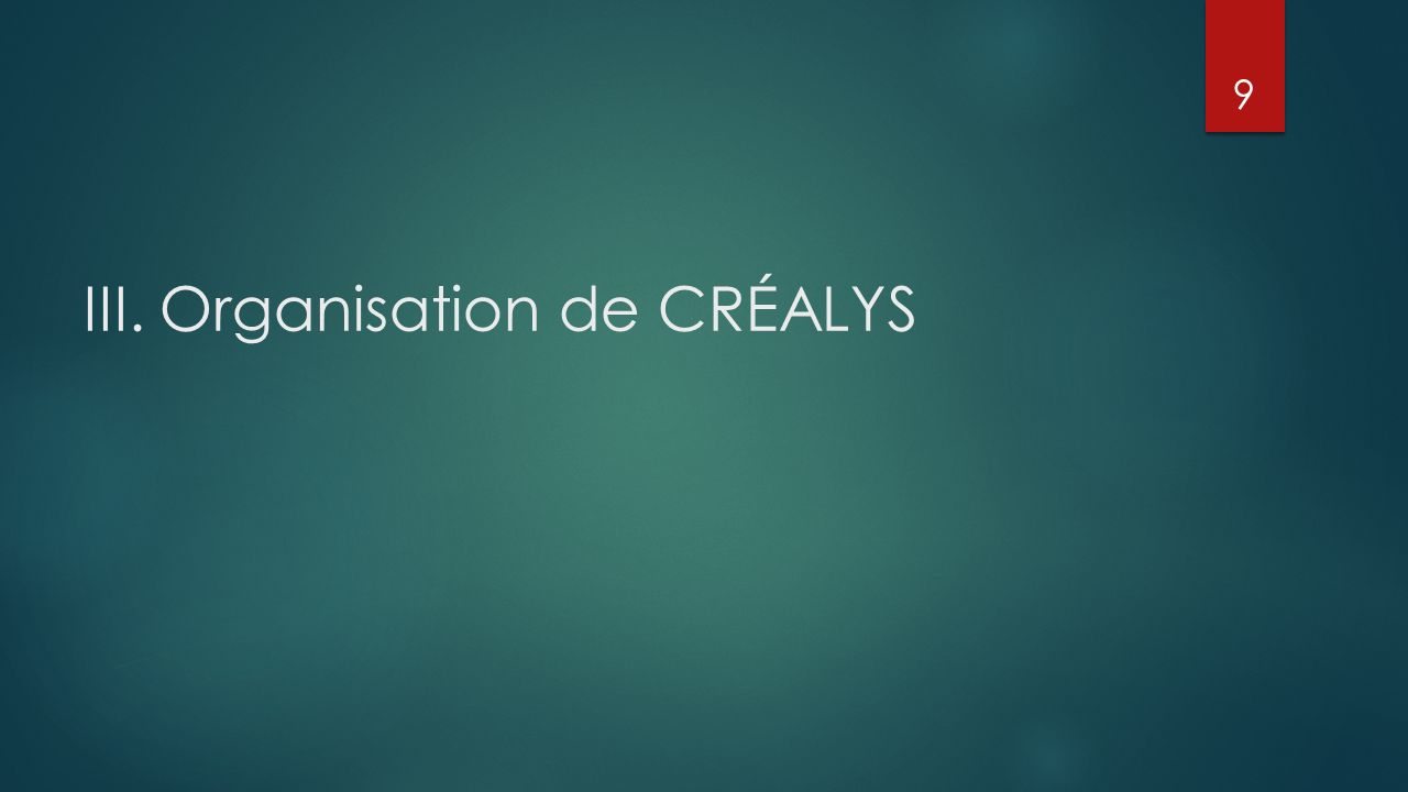 III. Organisation de CRÉALYS 9