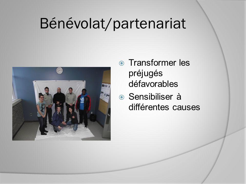Bénévolat/partenariat Transformer les préjugés défavorables Sensibiliser à différentes causes