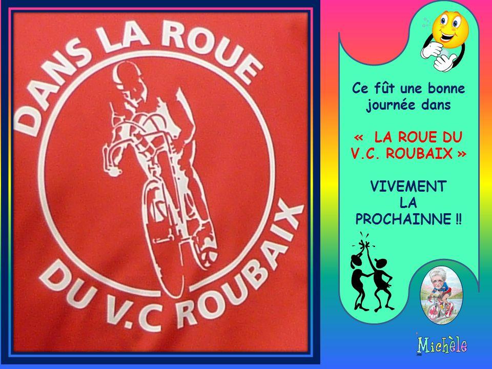 Ce fût une bonne journée dans « LA ROUE DU V.C. ROUBAIX » VIVEMENT LA PROCHAINNE !!