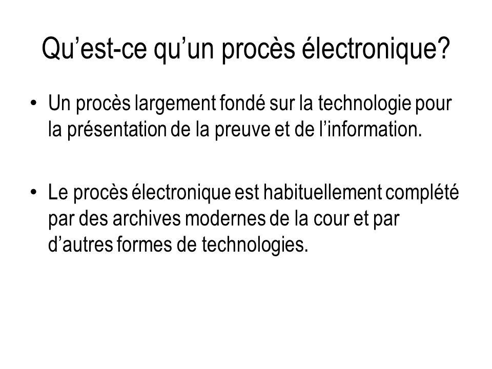 Quest-ce quun procès électronique? Un procès largement fondé sur la technologie pour la présentation de la preuve et de linformation. Le procès électr