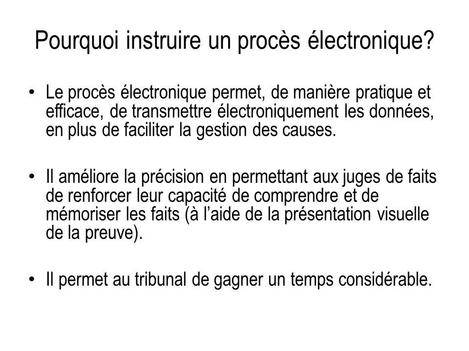 Pourquoi instruire un procès électronique? Le procès électronique permet, de manière pratique et efficace, de transmettre électroniquement les données