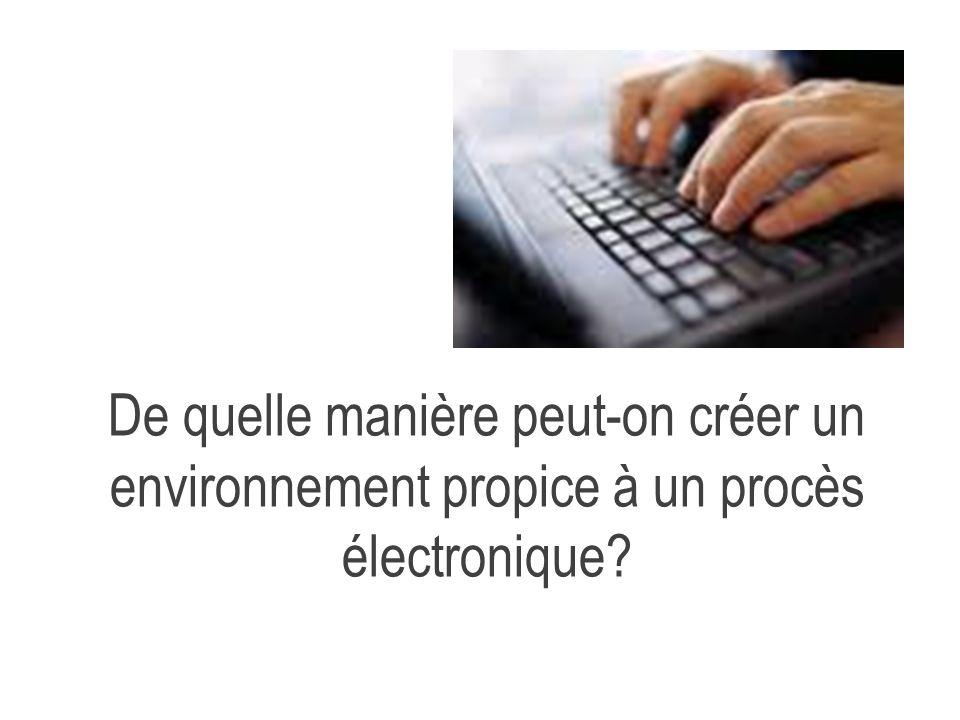 De quelle manière peut-on créer un environnement propice à un procès électronique?