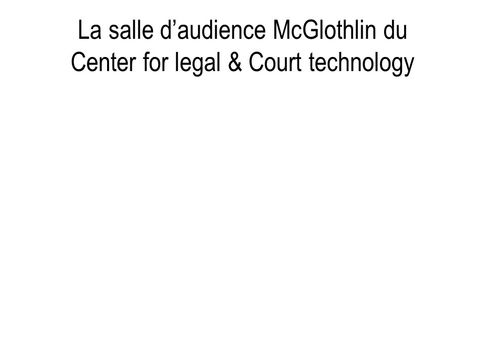 La salle daudience McGlothlin du Center for legal & Court technology