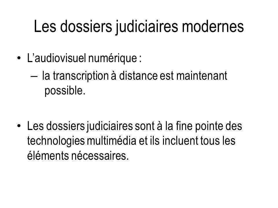 Les dossiers judiciaires modernes Laudiovisuel numérique : – la transcription à distance est maintenant possible. Les dossiers judiciaires sont à la f