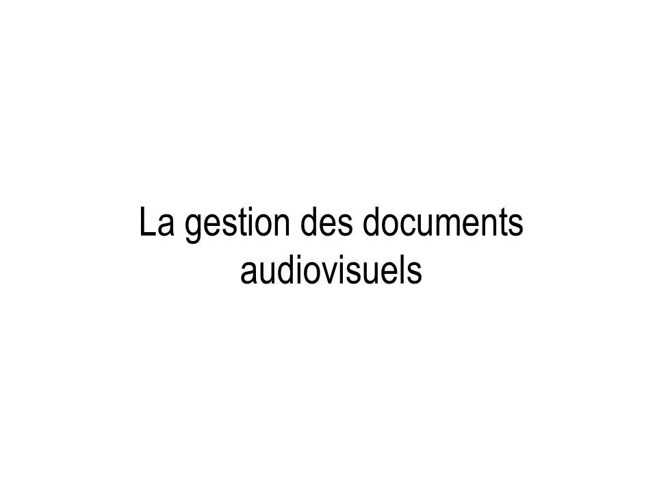La gestion des documents audiovisuels