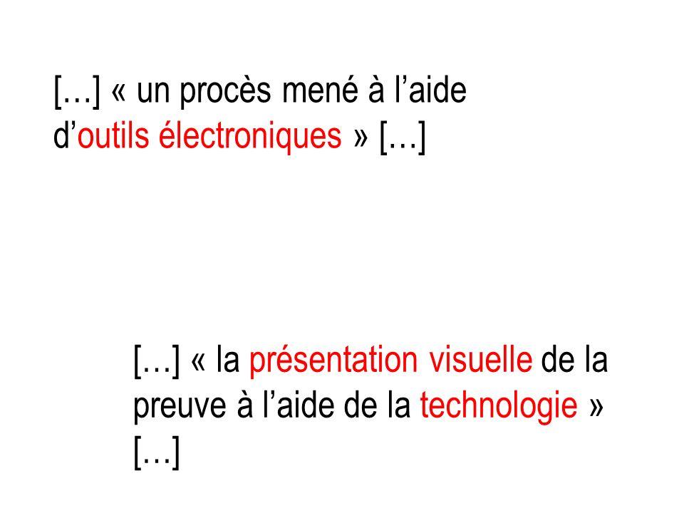 […] « un procès mené à laide doutils électroniques » […] […] « la présentation visuelle de la preuve à laide de la technologie » […]