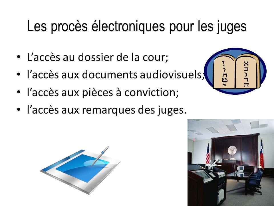 Les procès électroniques pour les juges Laccès au dossier de la cour; laccès aux documents audiovisuels; laccès aux pièces à conviction; laccès aux re