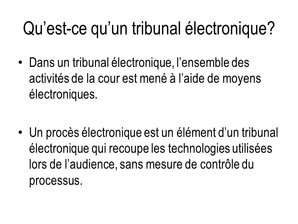 Quest-ce quun tribunal électronique? Dans un tribunal électronique, lensemble des activités de la cour est mené à laide de moyens électroniques. Un pr