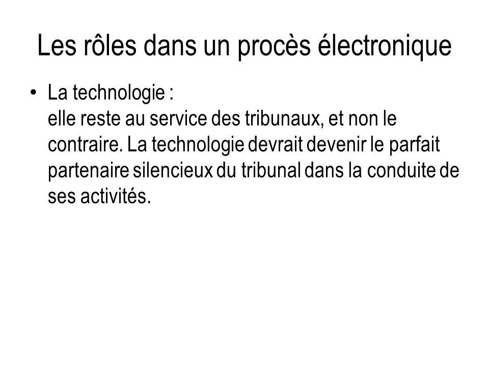 Les rôles dans un procès électronique La technologie : elle reste au service des tribunaux, et non le contraire. La technologie devrait devenir le par