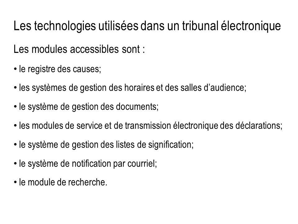 Les technologies utilisées dans un tribunal électronique Les modules accessibles sont : le registre des causes; les systèmes de gestion des horaires e
