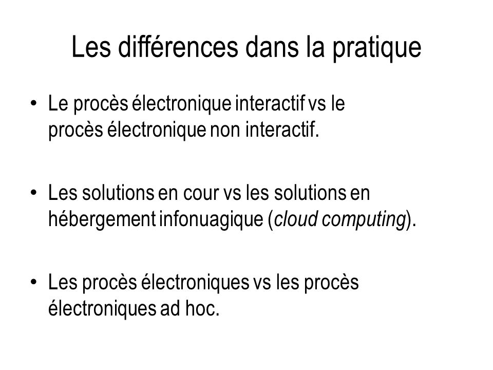 Les différences dans la pratique Le procès électronique interactif vs le procès électronique non interactif.