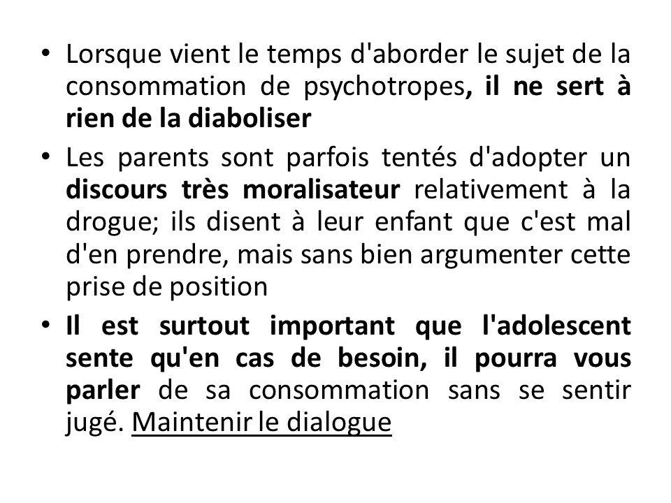 Lorsque vient le temps d'aborder le sujet de la consommation de psychotropes, il ne sert à rien de la diaboliser Les parents sont parfois tentés d'ado