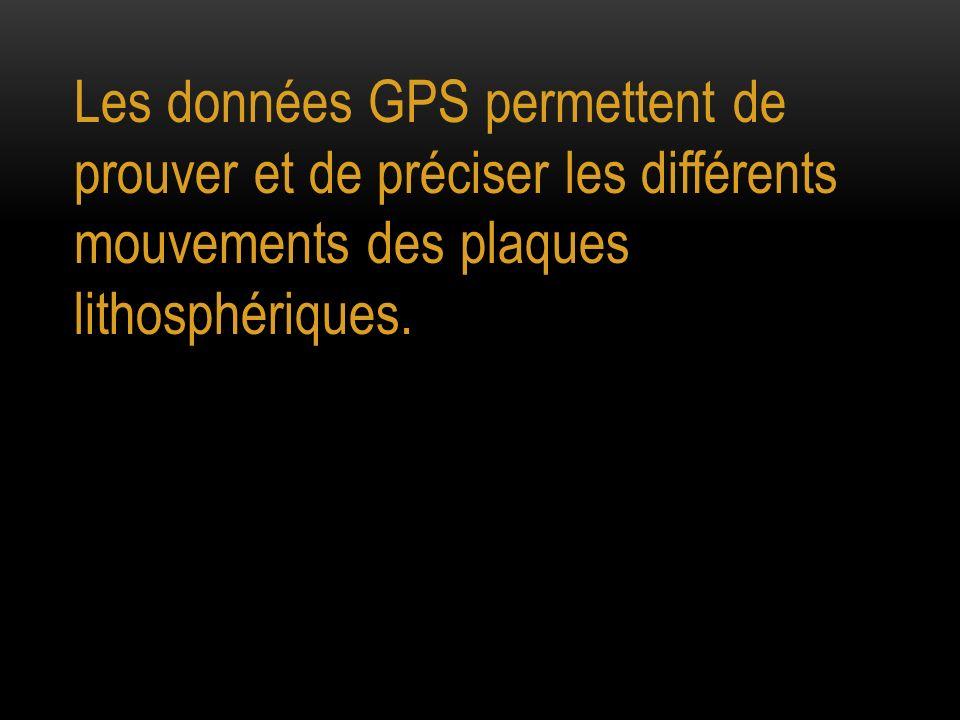 Les données GPS permettent de prouver et de préciser les différents mouvements des plaques lithosphériques.