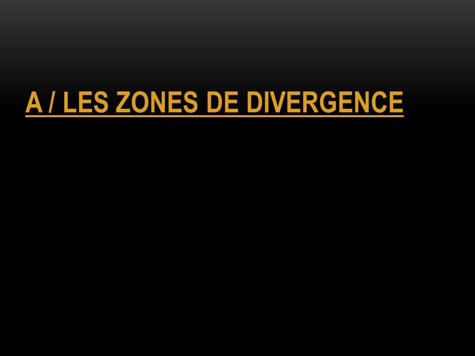 A / LES ZONES DE DIVERGENCE