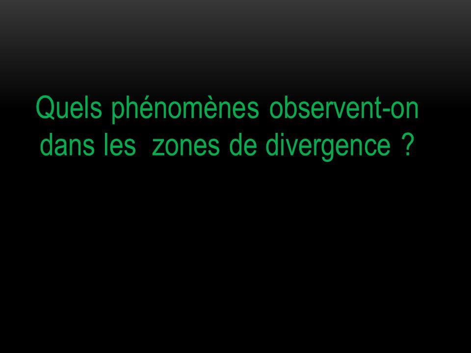 Quels phénomènes observent-on dans les zones de divergence ?