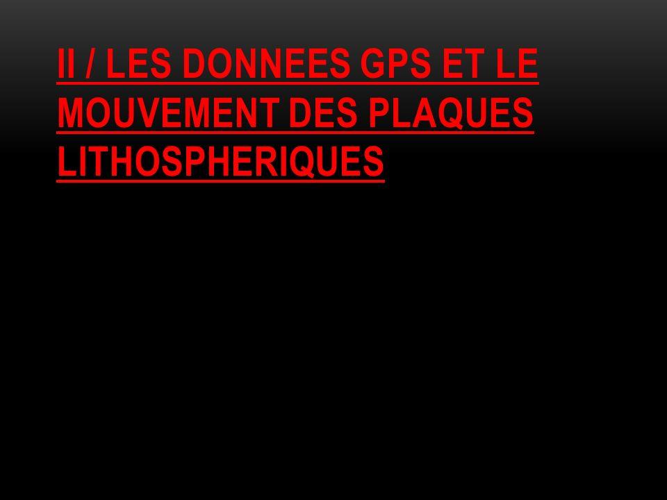 II / LES DONNEES GPS ET LE MOUVEMENT DES PLAQUES LITHOSPHERIQUES