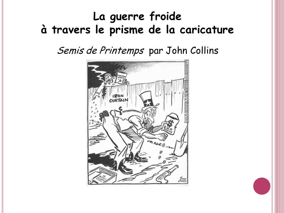 La guerre froide à travers le prisme de la caricature Semis de Printemps par John Collins