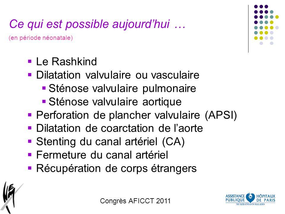 Congrès AFICCT 2011 Ce qui est possible aujourdhui … (en période néonatale) Le Rashkind Dilatation valvulaire ou vasculaire Sténose valvulaire pulmona