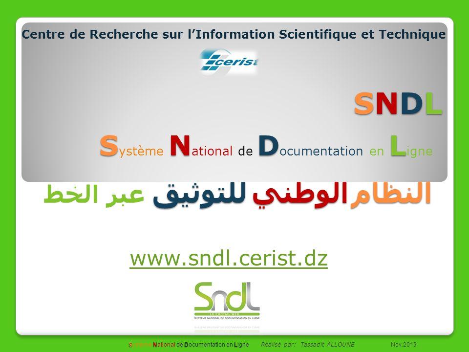 SNDLSNDLSNDLSNDL S ystème N NN N ational de D DD D ocumentation en L LL L igne النظام الوطني للتوثيق عبر الخط www.sndl.cerist.dz Centre de Recherche s