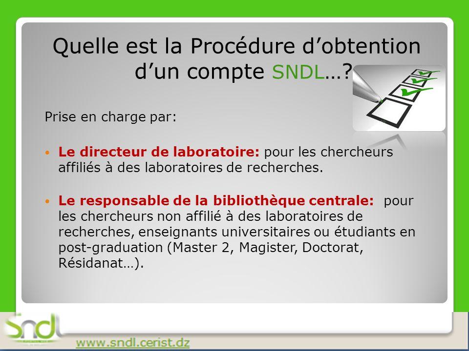 Quelle est la Procédure dobtention dun compte SNDL …? Prise en charge par: Le directeur de laboratoire: pour les chercheurs affiliés à des laboratoire