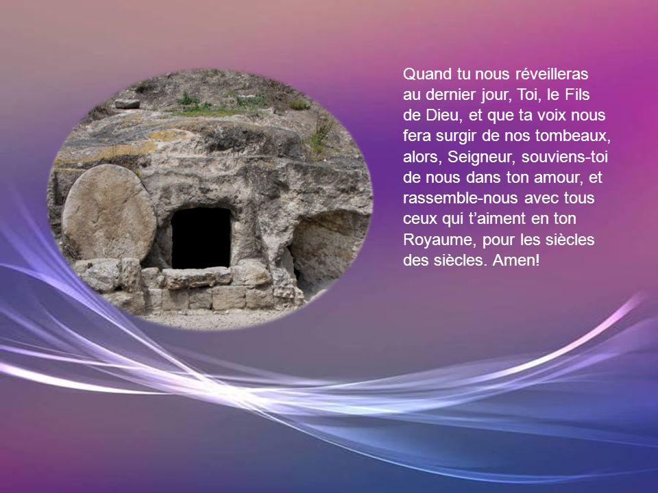 Tu fus enseveli au tombeau, toi, la Vie Éternelle. Qui de nous ta pleuré, toi, la Joie du monde? Tous, nous avons laissé couler les larmes des affligé