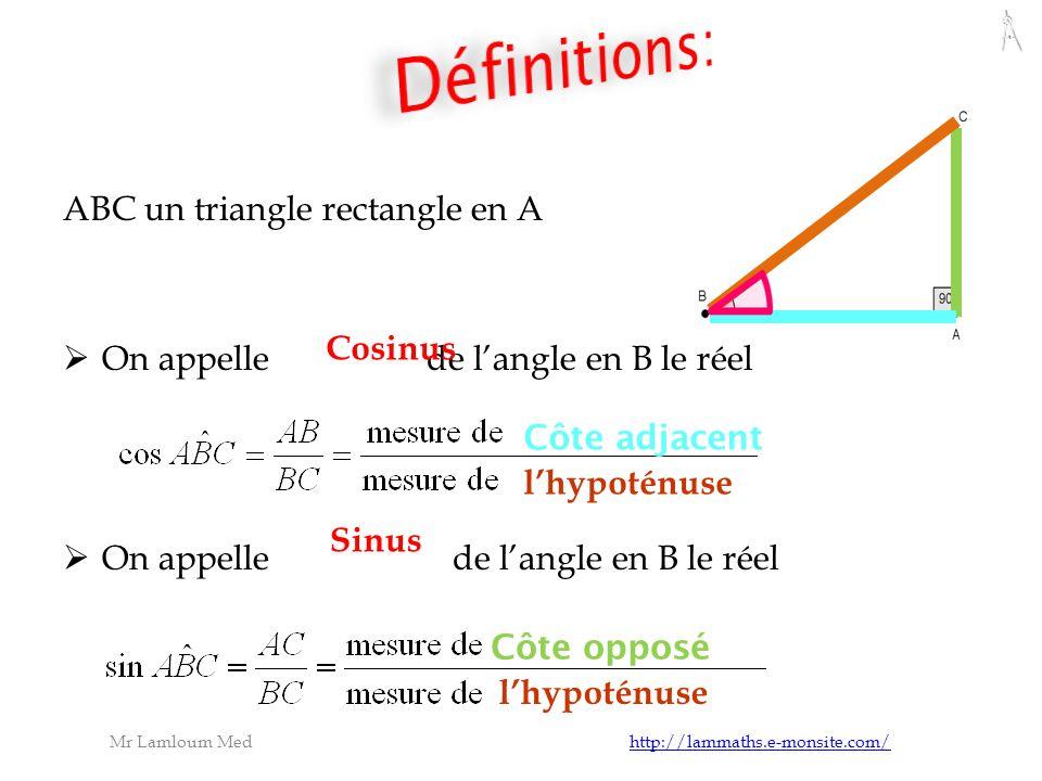 ABC un triangle rectangle en A On appelle de langle en B le réel Mr Lamloum Med http://lammaths.e-monsite.com/http://lammaths.e-monsite.com/ Cosinus Sinus Côte adjacent lhypoténuse Côte opposé lhypoténuse