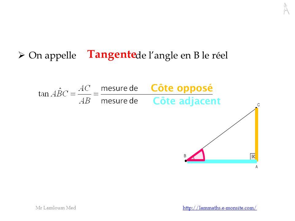 Mr Lamloum Med http://lammaths.e-monsite.com/http://lammaths.e-monsite.com/ On appelle de langle en B le réel Tangente Côte opposé Côte adjacent