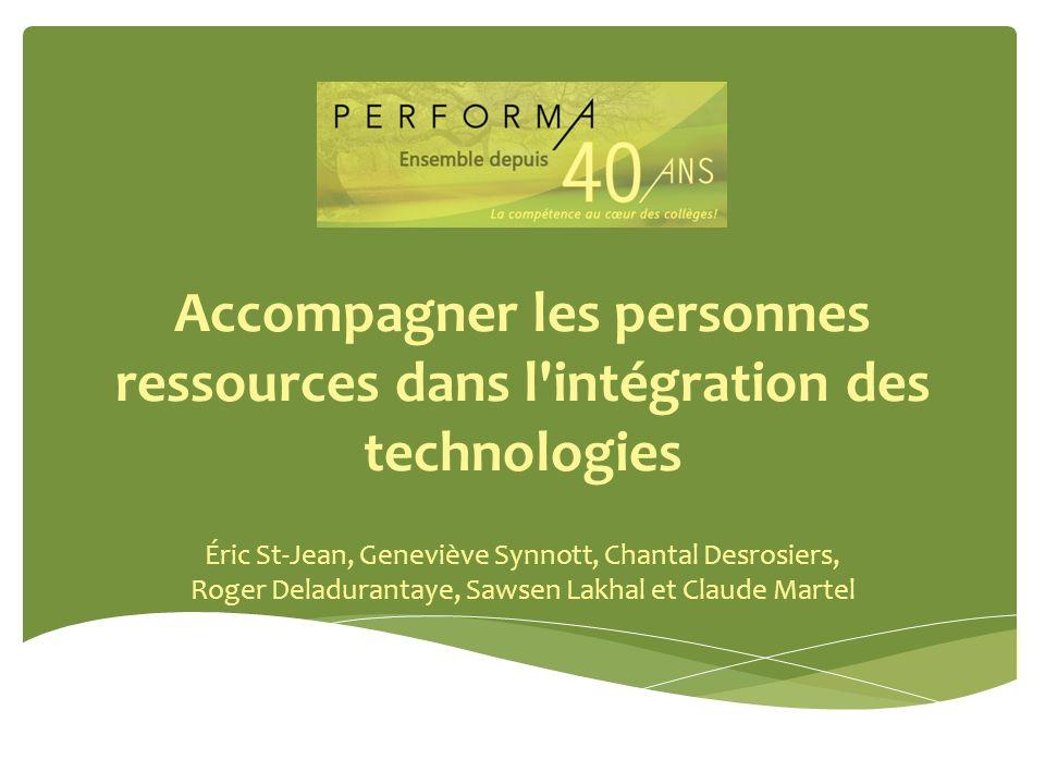 Accompagner les personnes ressources dans l'intégration des technologies Éric St-Jean, Geneviève Synnott, Chantal Desrosiers, Roger Deladurantaye, Saw