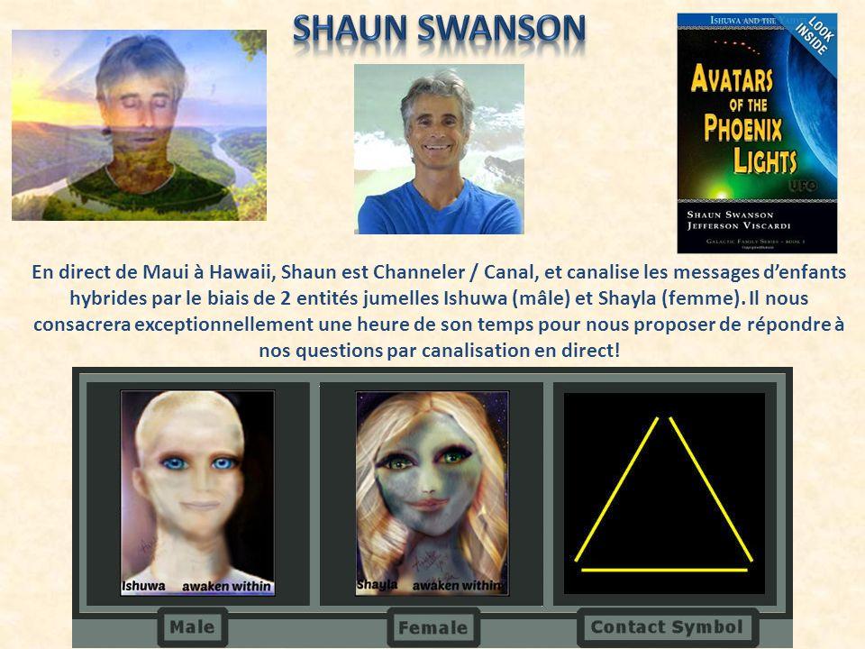 En direct de Maui à Hawaii, Shaun est Channeler / Canal, et canalise les messages denfants hybrides par le biais de 2 entités jumelles Ishuwa (mâle) e