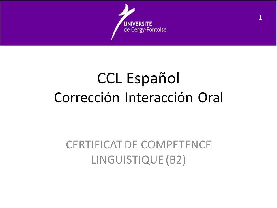 CCL Español Corrección Interacción Oral CERTIFICAT DE COMPETENCE LINGUISTIQUE (B2) 1